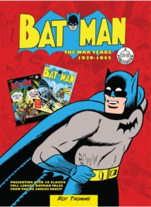 Batman: The War Years 1939-1945 : Presenting over 20 classic full length Batman tales from the DC comics vault!, Hardback Book