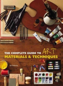 The Complete Guide to Art Materials and Techniques, Paperback Book