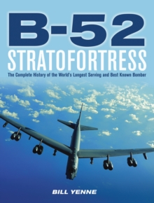 B-52 Stratofortress : The Complete History of the World's Longest Serving and Best Known Bomber, Hardback Book