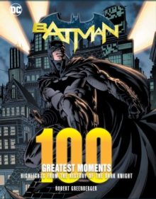 Batman: 100 Greatest Moments : Highlights from the History of The Dark Knight, Hardback Book