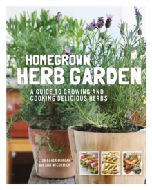 Homegrown Herb Garden : A Guide to Growing and Cooking Delicious Herbs, Paperback / softback Book