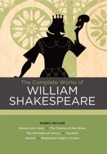 The Complete Works of William Shakespeare : Works include: Romeo and Juliet; The Taming of the Shrew; The Merchant of Venice; Macbeth; Hamlet; A Midsummer Night's Dream, Hardback Book