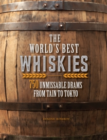 The World's Best Whiskies : 750 Unmissable Drams from Tain to Tokyo, Hardback Book