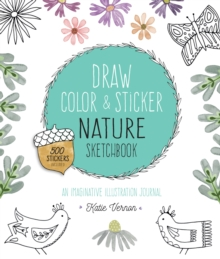 Draw, Color, and Sticker Nature Sketchbook : An Imaginative Illustration Journal - 500 Stickers Included, Paperback / softback Book