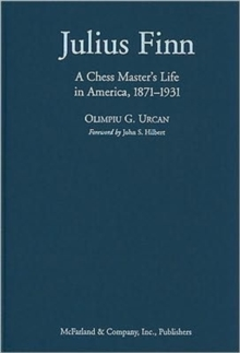 Julius Finn : A Chess Master's Life in America, 1871-1931, Hardback Book