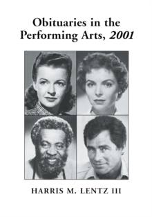 Obituaries in the Performing Arts, 2001 : Film, Television, Radio, Theatre, Dance, Music, Cartoons and Pop Culture, PDF eBook