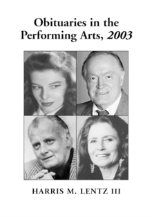 Obituaries in the Performing Arts, 2003 : Film, Television, Radio, Theatre, Dance, Music, Cartoons and Pop Culture, PDF eBook