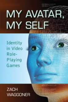 My Avatar, My Self : Identity in Video Role-Playing Games, EPUB eBook