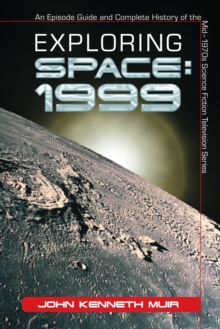 Exploring Space: 1999 : An Episode Guide and Complete History of the Mid-1970s Science Fiction Television Series, EPUB eBook
