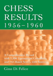 Chess Results, 1956-1960 : A Comprehensive Record with 1,390 Tournament Crosstables and 142 Match Scores, with Sources, PDF eBook