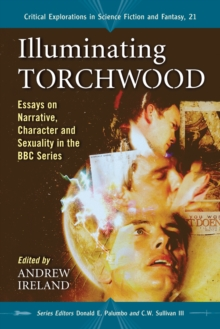 Illuminating Torchwood : Essays on Narrative, Character and Sexuality in the BBC Series, PDF eBook