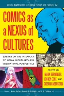 Comics as a Nexus of Cultures : Essays on the Interplay of Media, Disciplines and International Perspectives, PDF eBook