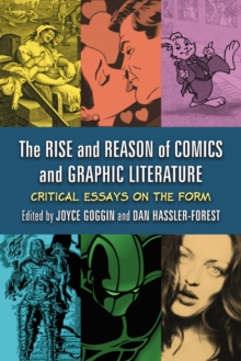The Rise and Reason of Comics and Graphic Literature : Critical Essays on the Form, PDF eBook
