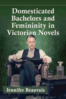 Domesticated Gentlemen and Femininity in Victorian Novels, Paperback / softback Book