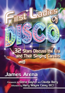 First Ladies of Disco : 32 Stars Discuss the Era and Their Singing Careers, Paperback / softback Book