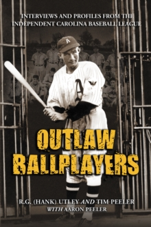 Outlaw Ballplayers : Interviews and Profiles from the Independent Carolina Baseball League, PDF eBook