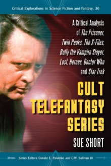 Cult Telefantasy Series : A Critical Analysis of The Prisoner, Twin Peaks, The X-Files, Buffy the Vampire Slayer, Lost, Heroes, Doctor Who and Star Trek, PDF eBook