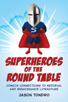 Superheroes of the Round Table : Comics Connections to Medieval and Renaissance Literature, PDF eBook