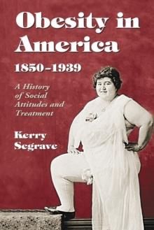 Obesity in America, 1850-1939 : A History of Social Attitudes and Treatment, PDF eBook