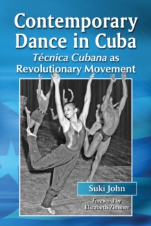 Contemporary Dance in Cuba : Tecnica Cubana as Revolutionary Movement, EPUB eBook