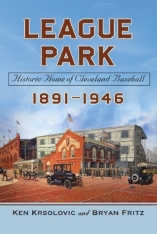 League Park : Historic Home of Cleveland Baseball, 1891-1946, EPUB eBook