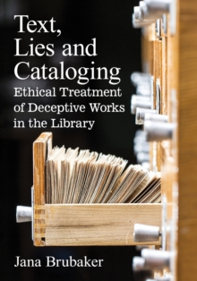 Text, Lies and Cataloging : Ethical Treatment of Deceptive Works in the Library, Paperback Book