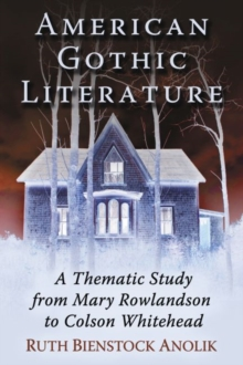 American Gothic Literature : A Thematic Study from Charles Brockden Brown to Colson Whitehead, Paperback / softback Book