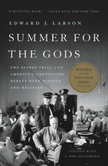 Summer for the Gods : The Scopes Trial and America's Continuing Debate Over Science and Religion, EPUB eBook