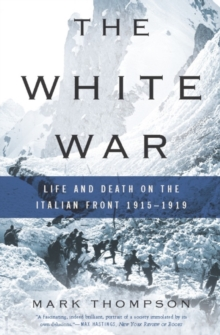 The White War : Life and Death on the Italian Front 1915-1919, EPUB eBook