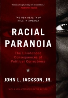 Racial Paranoia : The Unintended Consequences of Political Correctness The New Reality of Race in America, EPUB eBook