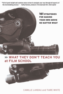 What They Don't Teach You at Film School : 161 Strategies for Making Your Own Movie No Matter What, Paperback Book