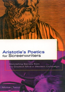 Aristotle's Poetics for Screenwriters : Storytelling Secrets from the Greatest Mind in Western Civilization, Paperback Book