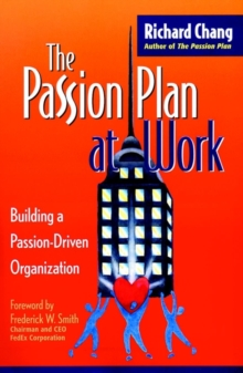 The Passion Plan at Work : Building a Passion-Driven Organization, Hardback Book