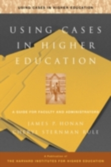 Using Cases in Higher Education : A Guide for Faculty and Administrators, PDF eBook