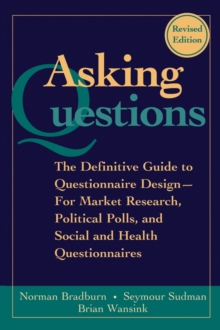Asking Questions : The Definitive Guide to Questionnaire Design - For Market Research, Political Polls, and Social and Health Questionnaires, Paperback Book