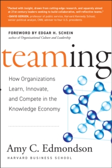 Teaming : How Organizations Learn, Innovate, and Compete in the Knowledge Economy, Hardback Book