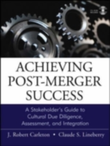 Achieving Post-Merger Success : A Stakeholder's Guide to Cultural Due Diligence, Assessment, and Integration, PDF eBook