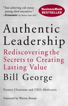 Authentic Leadership : Rediscovering the Secrets to Creating Lasting Value, Paperback / softback Book