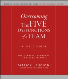Overcoming the Five Dysfunctions of a Team : A Field Guide for Leaders, Managers, and Facilitators, Paperback / softback Book