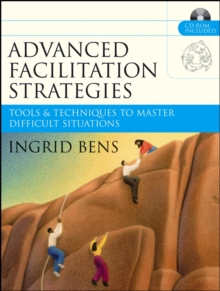 Advanced Facilitation Strategies : Tools and Techniques to Master Difficult Situations, Paperback Book