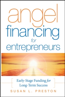 Angel Financing for Entrepreneurs : Early-Stage Funding for Long-Term Success, Hardback Book