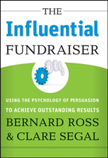 The Influential Fundraiser : Using the Psychology of Persuasion to Achieve Outstanding Results, Hardback Book