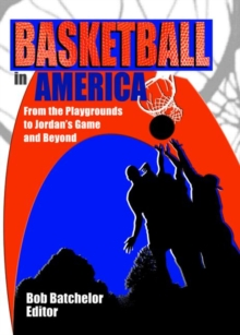 Basketball in America : From the Playgrounds to Jordan's Game and Beyond, Paperback / softback Book