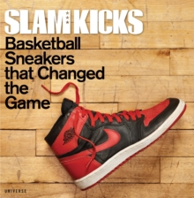 SLAM Kicks : Basketball Sneakers That Changed the Game, Hardback Book