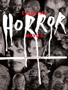Essential Horror Movies : Matinee Mosters to Cult Classics, Hardback Book