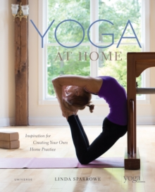 Yoga At Home : Inspiration for Creating Your Home Practice, Hardback Book