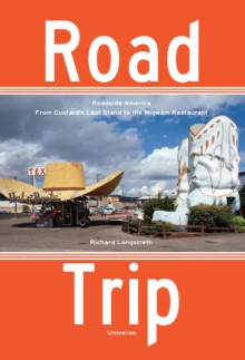Road Trip : Roadside America, from Custard's Last Stand to the Wigwam Restaurant, Paperback Book