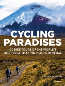 Cycling Paradises : 100 Bike Tours of the World's Most Breathtaking Places to Pedal, Paperback / softback Book