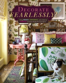 Decorate Fearlessly : Using Whimsy, Confidence, and a Dash of Surprise to Create Deeply Personal Spaces, Hardback Book