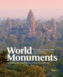 World Monuments : 50 Irreplaceable Sites to Discover, Explore, and Champion, Hardback Book